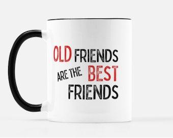 Old Friends Are The Best Friends, Friendship mug, Friend gift, Best friends cup, Bestie cup, BFF gift,