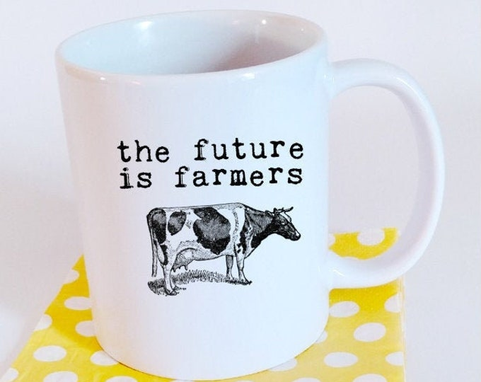 The Future Is Farmers. Cow mug. 11 oz. ceramic. Black or white handle. Free Shipping.