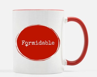 Formidable Woman, 110z ceramic cup, or 10 oz metal camp cup, gift for the strong women in your life.