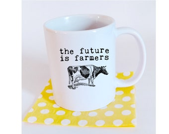 The Future Is Farmers. Cow mug. 11 oz. ceramic. Black or white handle. Free Shipping.