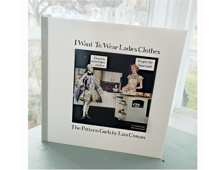 I Want To Wear Ladies Clothes, limited edition softcover picture book, vintage fashion, women's work, historical 18th Century clothes