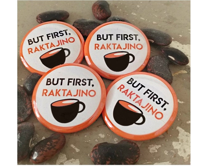 "Raktajino button, ""But First, Raktajino"" the premiere brew of Klingons. Star Treck fans unite!"