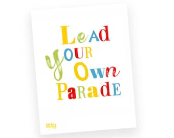 Lead Your Own Parade, colorful Inspirational printable wall art for kids and future leaders. Make it big or small.