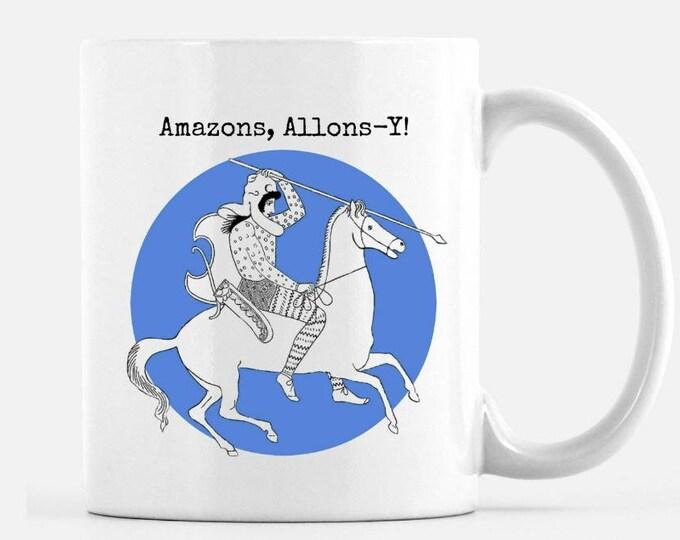 Amazons Allons-Y, Amazons Let's Go. 11 oz ceramic mug FREE SHIPPING