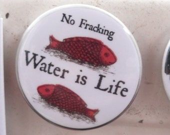 Water Is Life. No Fracking. Very strong fridge magnet.
