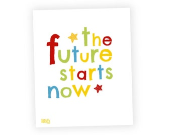 The Future Starts Now, Printable wall art. digital download,  colorful art for kids, kid inspiration,  new parent gift, grandma gift w