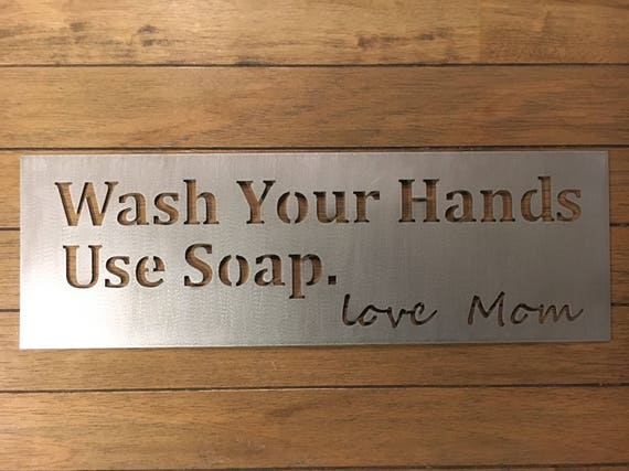 Wash your Hands. Use soap. Love mom