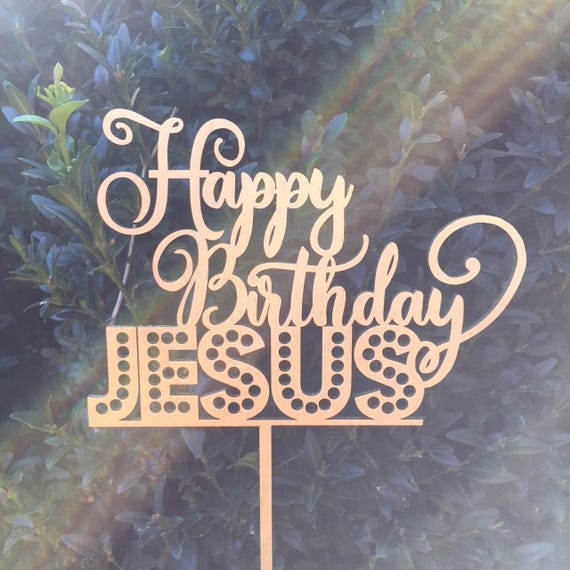 Happy Birthday Jesus Wood Cake Topper Happy Birthday Jesus Cake