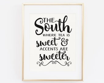 Printable Wall Art Quote, The South where tea is sweet and accents are Sweeter, Southern Printable Wall Art, Printable Quote, Southern Art