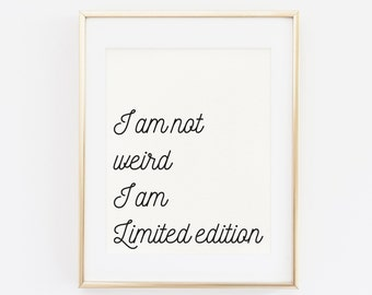 Printable Wall Art, I am not weird I am Limited Edition, Funny Art Print, Typography Print, Home Wall Decor, Funny Quote Minimalist Wall Art