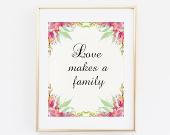 Printable Art, Love makes a family, Floral Art Print, Floral Wall Art Quote, Family is everything, Floral Pink Home Decor, Floral Quote Art