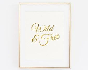 Wild and Free Gold Foil Print, Gold foil Wall Art, Wild and Free Print, Gold quote, Foiled prints, Gold home decor, Gold decor, Quote Print