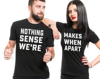e2571e18f71e Couple Matching T-shirts Nothing Makes Sense When We re Apart Stylish Couple  Shirts Anniversary Gift Ideas T-shirts