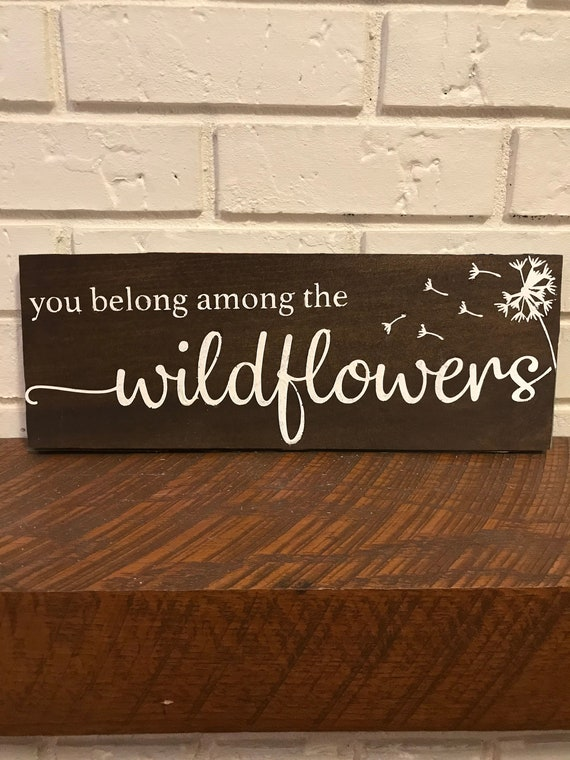 Tom Petty Quote, You belong among the Wildflowers. Hand painted wooden sign