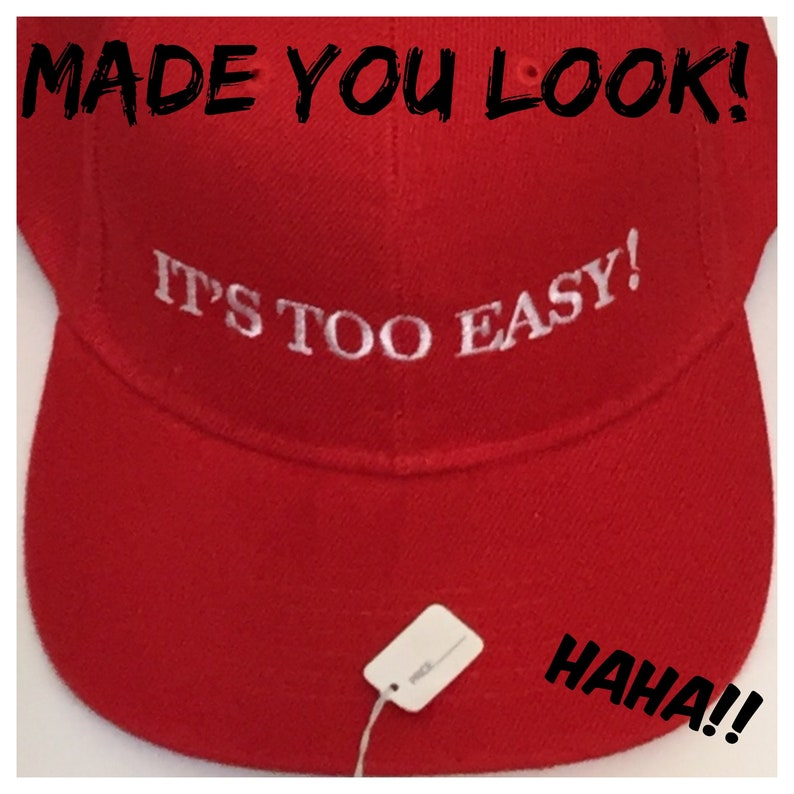 d4dab9b79d18f MADE You LOOK Funny Its too easy MAGA Parody Hat Make America