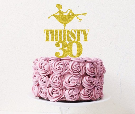 Thirsty 30 Cake Topper 30th Birthday Cake Topper Champagne Etsy