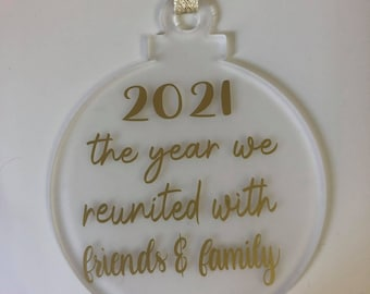The year we reunited with friends & family 2021 bauble/Christmas decoration