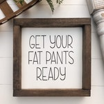 Kitchen & Dining Sign > Get Your Fat Pants Ready Wood Sign with Farmhouse Frame > Thanksgiving and Christmas Decor