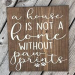 A House is Not a Home without Paw Prints Wood Sign