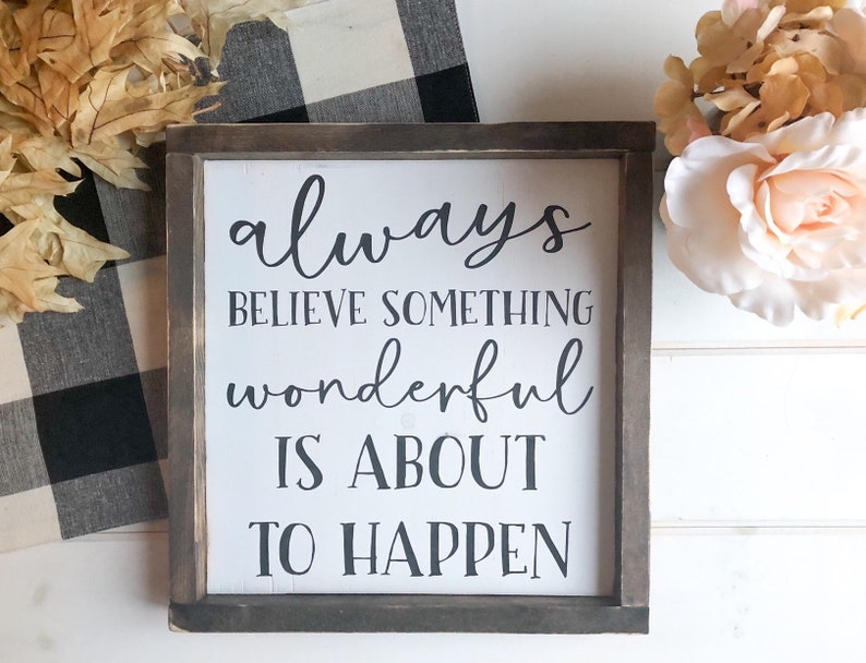 Always Believe Something Wonderful is About to Happen Wood image 0