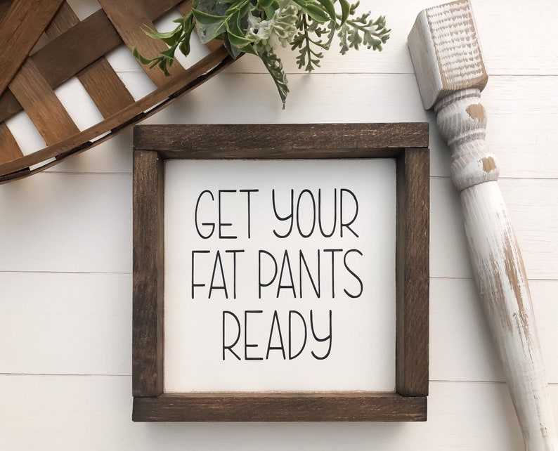 Kitchen & Dining Sign  Get Your Fat Pants Ready Wood Sign image 0