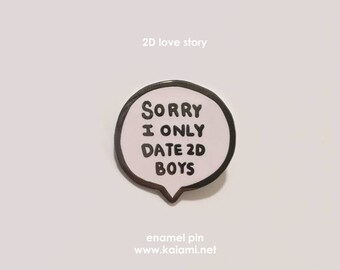 sorry i only date 2d boys enamel pin