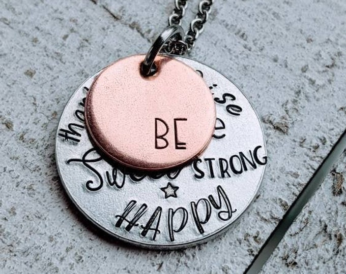 Be strong. Be sweet. Be happy. Daughter necklace. Inspirational gift. Teen girl.