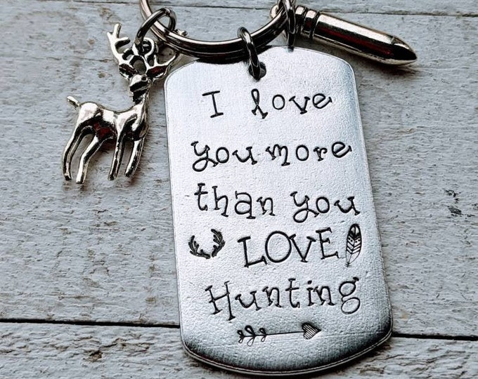 Hunting! I love you more than you love hunting. Valentine's for guy. Father's day. Hunter. Hunt.