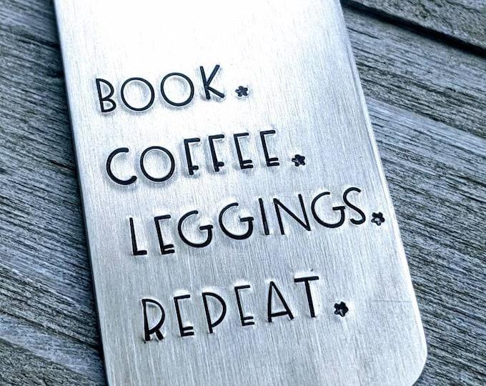 Book lover. Hand stamped aluminum bookmark. book lover. book nerd. book worm. librarian. Book. Coffee. Leggings. Repeat.