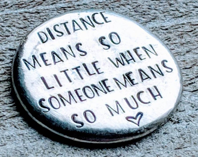Distance means so little when someone means so much. Pewter coin, pocket token. Love token. Long distance relationship. Deployment. Military