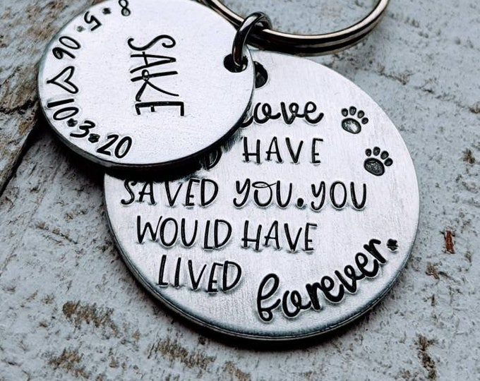 If Love Could Have Saved You, You Would Have Lived Forever. Pet Memorial Keychain. Pet Death. Loss of Pet. Loss of Best friend. Fur Baby