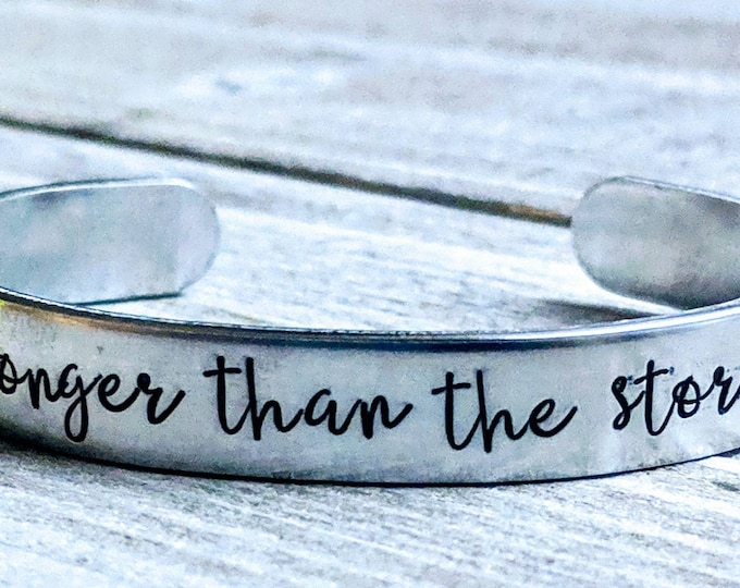 Be stronger than the storm. Cuff Bracelet. Mother's Day gift. Inspirational gift. Strength. Sobriety. Domestic violence. Christian gift.