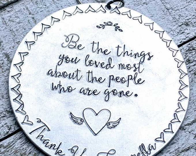 Memorial Ornament. Hand Stamped Ornament. Christmas Ornament. Be the things you loved most about the people who are gone.