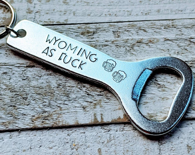 Wyoming. Wyoming as fuck. Mature gift. Father's Day. Bottle Opener Stamped.
