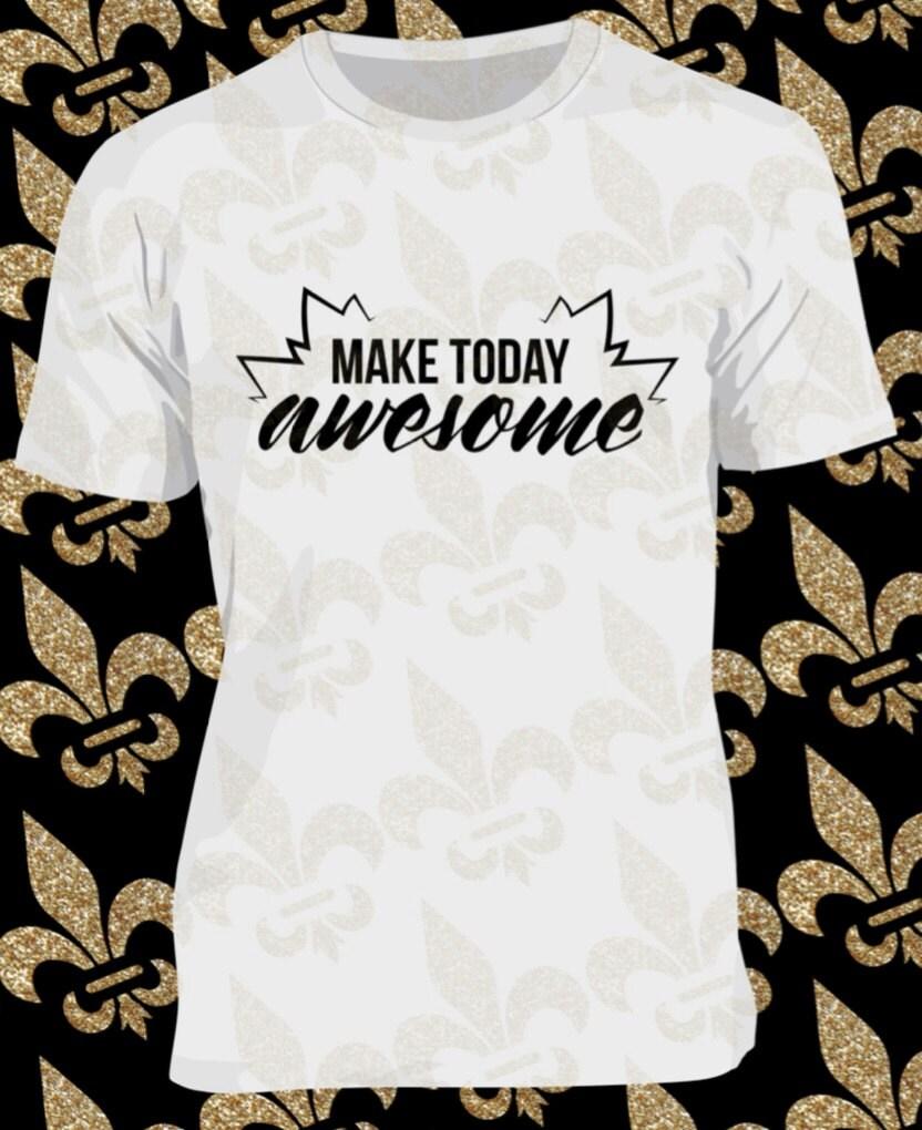 Custom T Shirt Make Today Awesome Custom Vinyl Shirt Custom Etsy