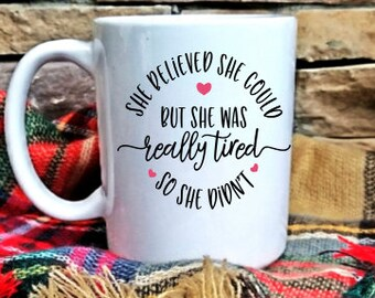 she believed she could but she was really tired so she didnt mug cute mugsfunny mugschristmas giftgifts under 20