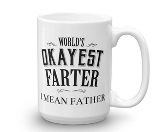 Funny Dad Mug, World's Okayest Farter I mean father Coffee Mug, Dad gift for father's day or christmas gift for Dad