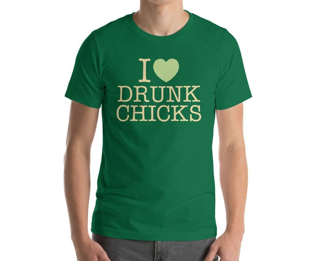 I love Drunk Chicks Shirt - Drinking shirt for party st Patrick's day