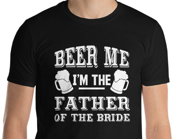 Father of the bride shirt | Beer Me I'm Father Of The Bride Short-Sleeve T-Shirt Mens Beer Me I'm The Father Of The Bride Father's Day Gift