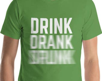 Drink Drank Drunk Shirt - Drinking shirt for st patrick's halloween cinco de mayo
