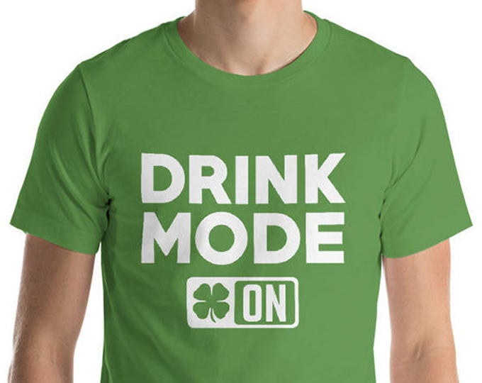 Drink Mode On - Drinking shirt for St Patrick's Day