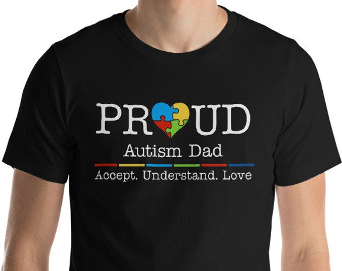 Autism Dad Shirt - Proud Autism Dad Accept Understand Love | Short-Sleeve Unisex T-Shirt | Autism Awareness | Autism Shirt