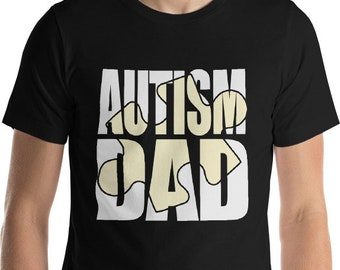 Autism Dad | Proud Autism Dad Shirt | Short-Sleeve Unisex T-Shirt | autism puzzle piece | Autism Awareness | Autism Shirt