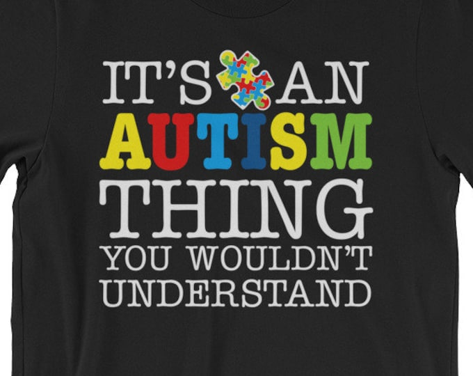 Autism Day Gift | It's an Autism Thing, You Wouldn't Understand | Short-Sleeve Unisex T-Shirt | Autism Awareness | Autism Shirt | BelDisegno
