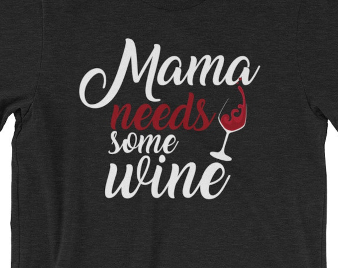 Mama Needs Some Wine Short-Sleeve Unisex T-Shirt