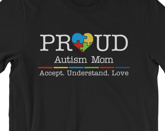 Autism Mom Shirt - Proud Autism Mom Accept Understand Love | Short-Sleeve Unisex T-Shirt | Autism Awareness | Autism Shirt
