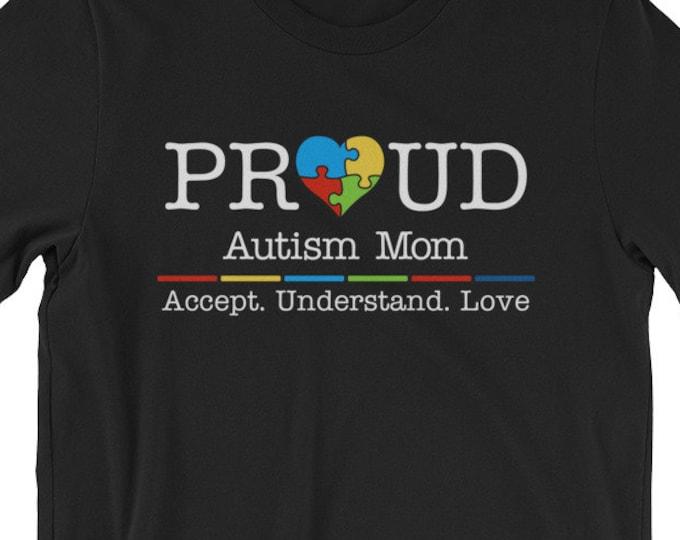 Autism Mom Shirt - Proud Autism Mom Accept Understand Love | Short-Sleeve Unisex T-Shirt | Autism Awareness | Autism Shirt