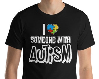 Autism Shirt, I love someone with Autism | Short-Sleeve Unisex T-Shirt | Autism Awareness | Autism Shirt  Autism Dad Mom with Autistic child