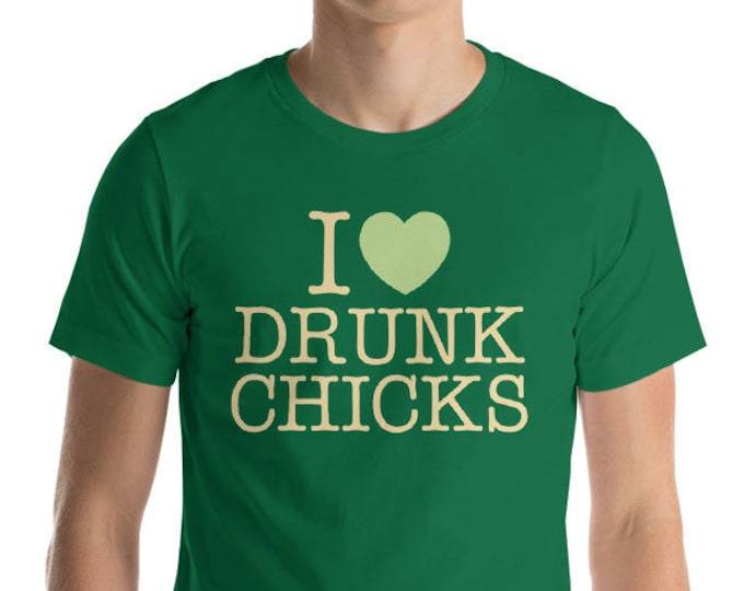 I love Drunk Chicks Shirt - Drinking shirt for party st Patrick's day | BelDisegno