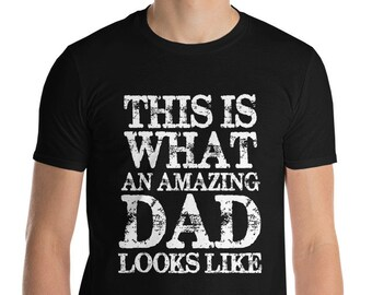 AMAZING DAD | This Is What An Amazing Dad Looks Like Short-Sleeve T-Shirt | Dad Shirt for father's day